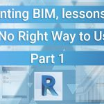 Implementing BIM, Lessons Learnt: There Is No Right Way to Use Revit