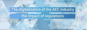 The digitalization of the AEC industry – the impact of regulations