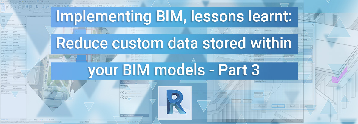 Implementing BIM, Lessons learnt: Reduce Custom Data Stored Within Your BIM Models